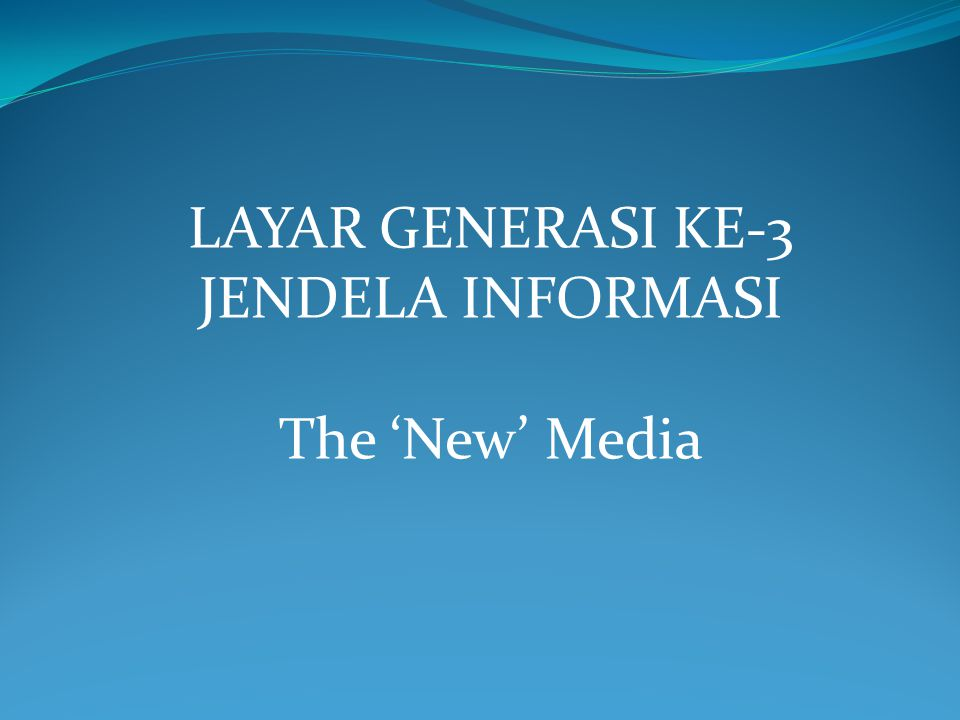 LAYAR GENERASI KE-3 JENDELA INFORMASI The 'New' Media