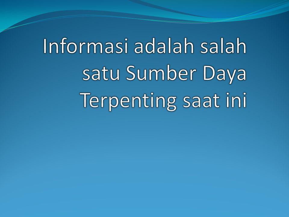 Informasi adalah salah satu Sumber Daya Terpenting saat ini