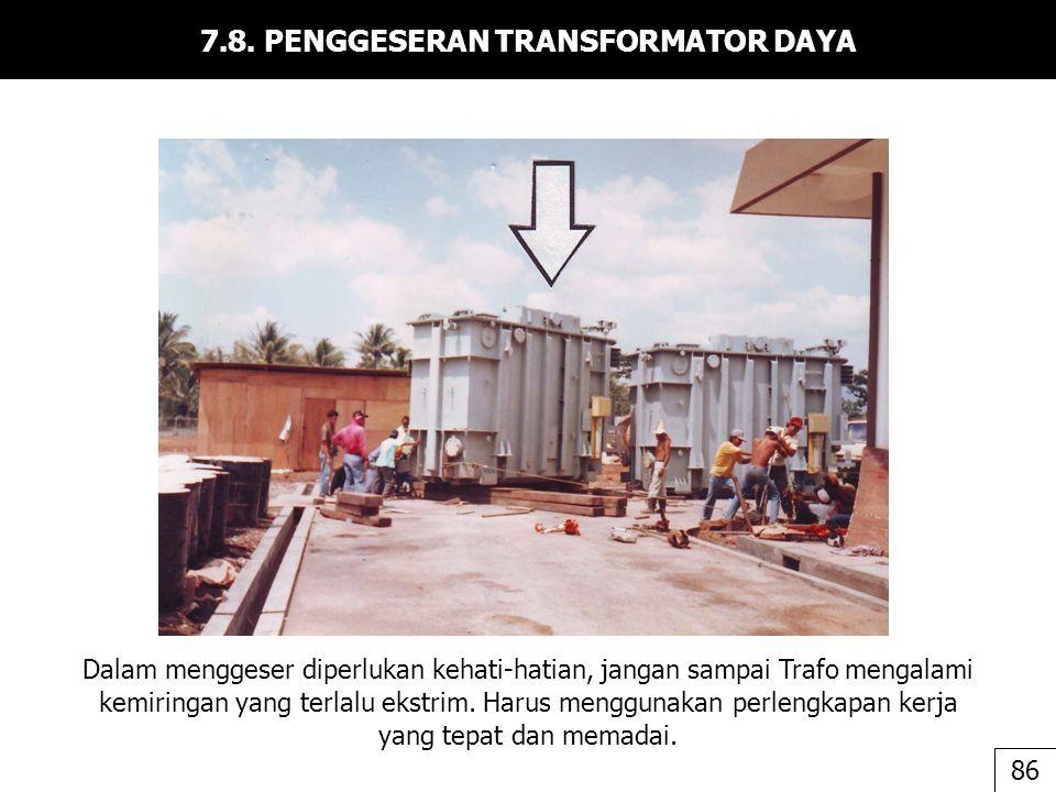 7.8. PENGGESERAN TRANSFORMATOR DAYA