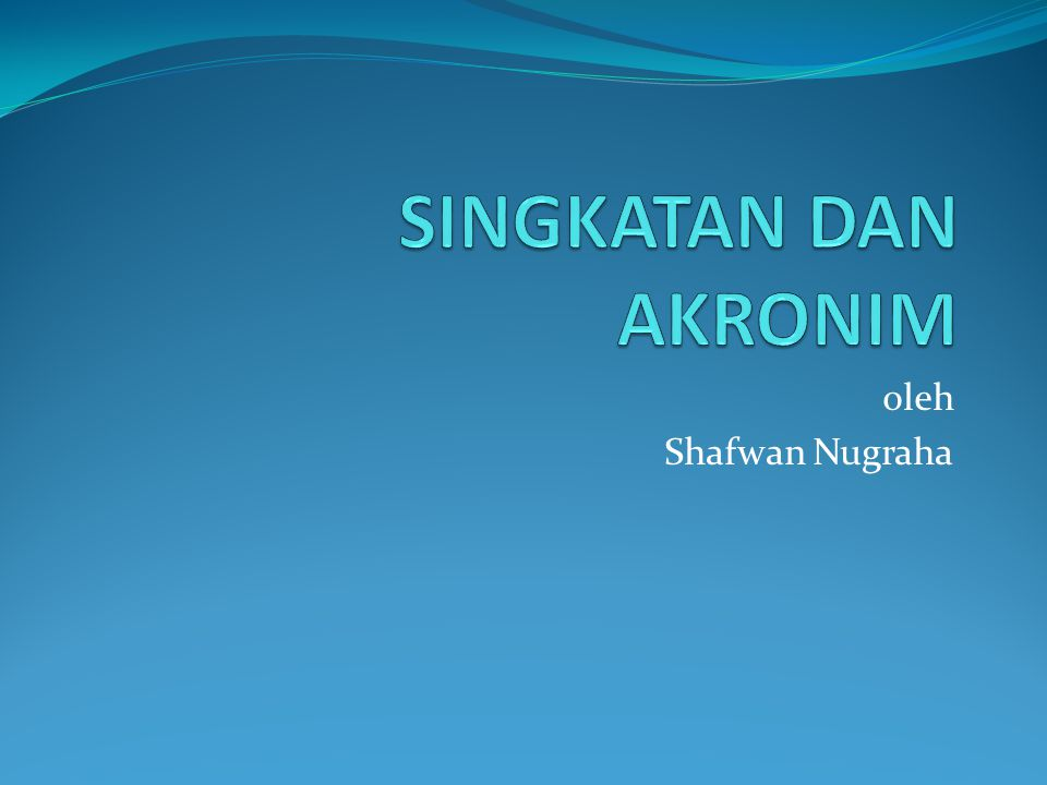 SINGKATAN DAN AKRONIM oleh Shafwan Nugraha