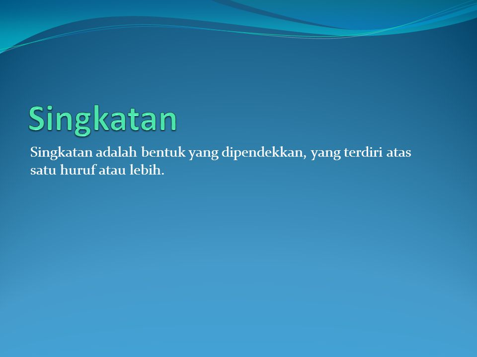 Singkatan Singkatan adalah bentuk yang dipendekkan, yang terdiri atas satu huruf atau lebih.