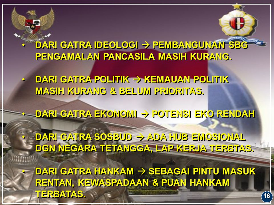 DARI GATRA POLITIK  KEMAUAN POLITIK MASIH KURANG & BELUM PRIORITAS.