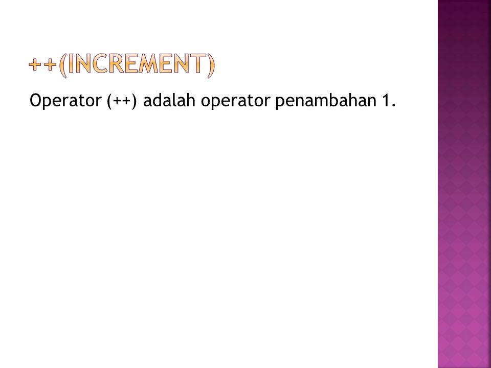 ++(increment) Operator (++) adalah operator penambahan 1.