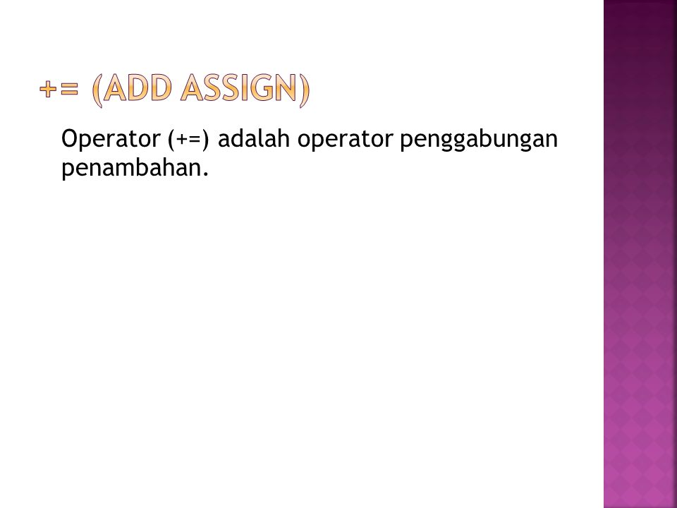 += (add assign) Operator (+=) adalah operator penggabungan penambahan.