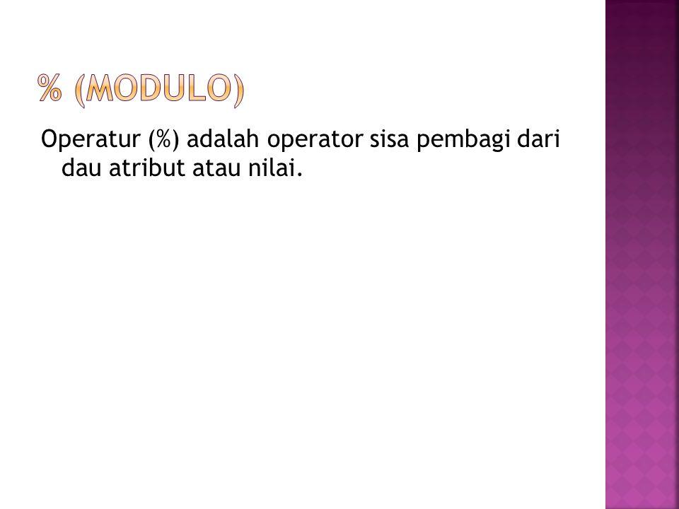 % (modulo) Operatur (%) adalah operator sisa pembagi dari dau atribut atau nilai.