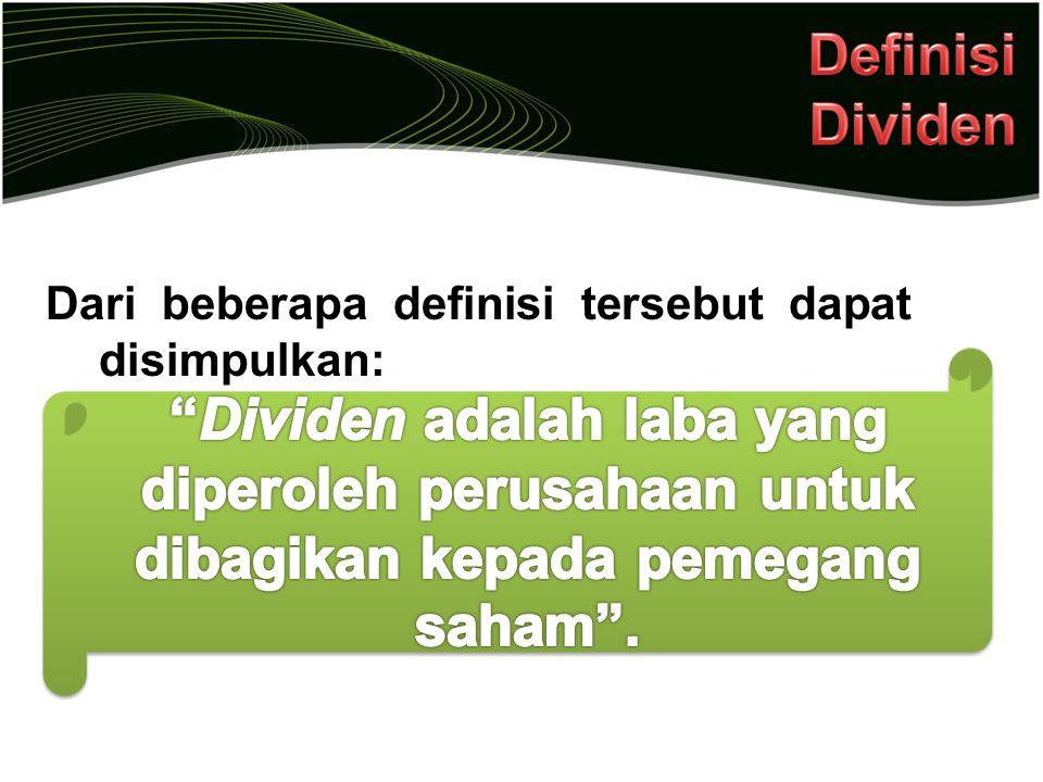 Definisi Dividen Dari beberapa definisi tersebut dapat disimpulkan: