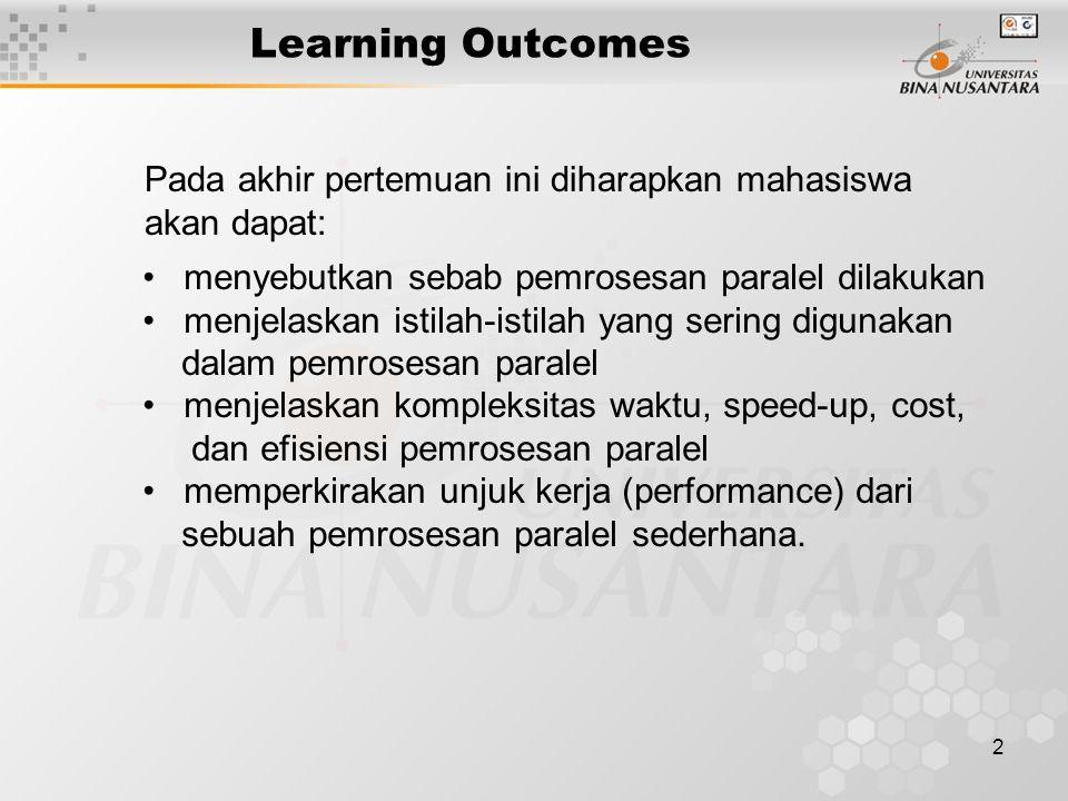 Learning Outcomes Pada akhir pertemuan ini diharapkan mahasiswa akan dapat: menyebutkan sebab pemrosesan paralel dilakukan.
