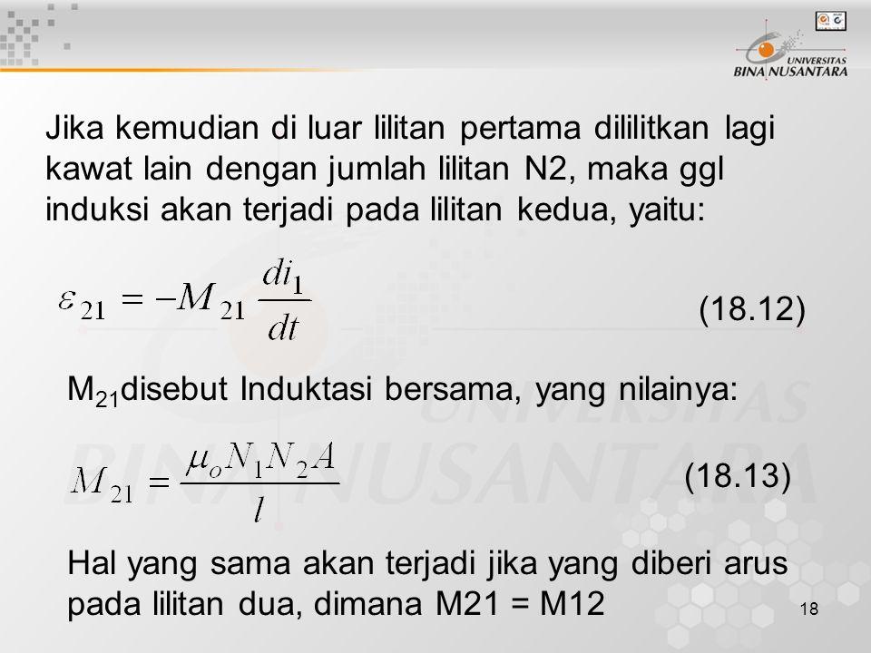Jika kemudian di luar lilitan pertama dililitkan lagi kawat lain dengan jumlah lilitan N2, maka ggl induksi akan terjadi pada lilitan kedua, yaitu: