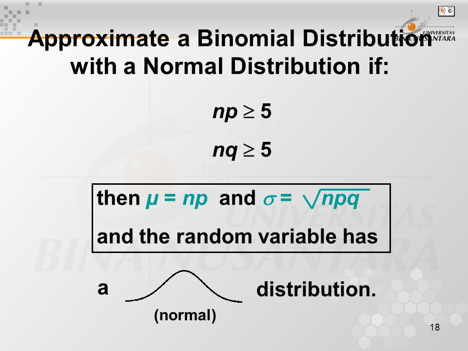 Approximate a Binomial Distribution with a Normal Distribution if: