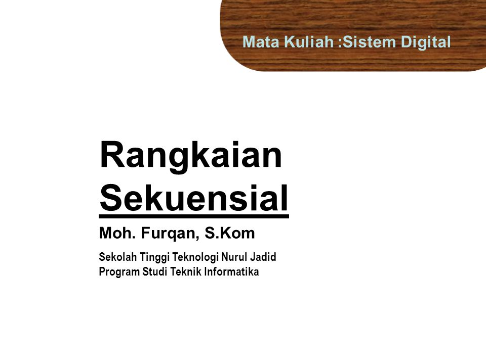 Rangkaian Sekuensial Mata Kuliah :Sistem Digital Moh. Furqan, S.Kom