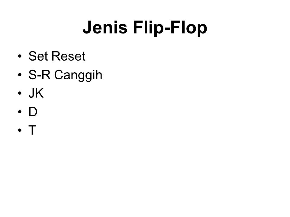 Jenis Flip-Flop Set Reset S-R Canggih JK D T
