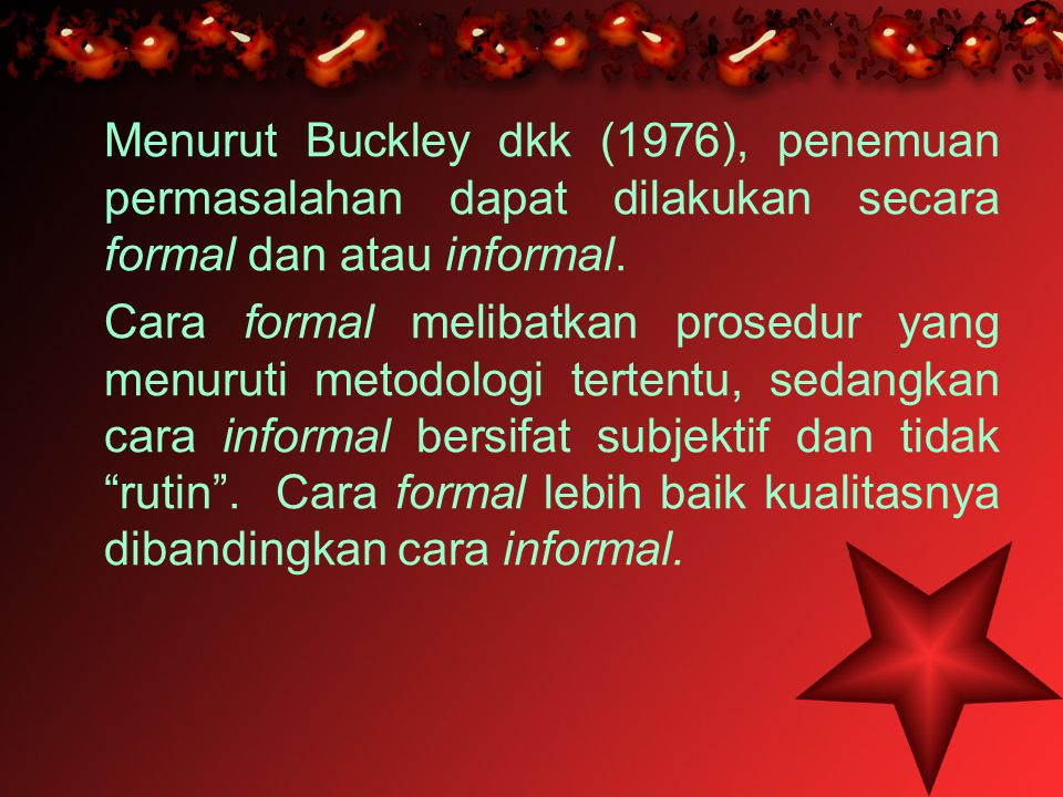 Menurut Buckley dkk (1976), penemuan permasalahan dapat dilakukan secara formal dan atau informal.