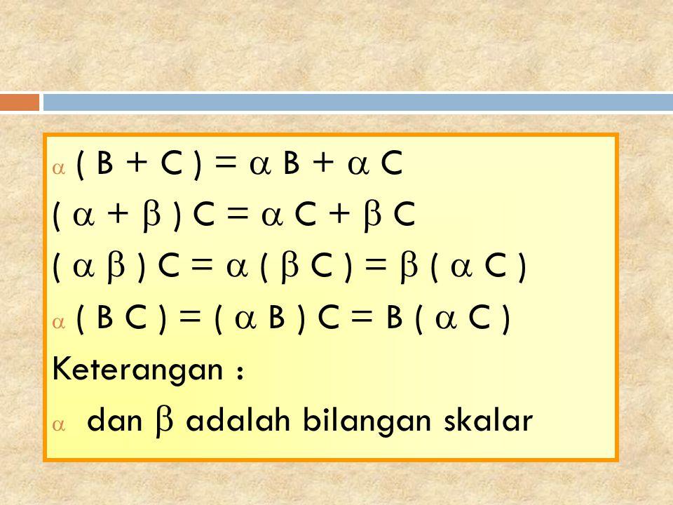 ( B + C ) =  B +  C (  +  ) C =  C +  C. (   ) C =  (  C ) =  (  C ) ( B C ) = (  B ) C = B (  C )