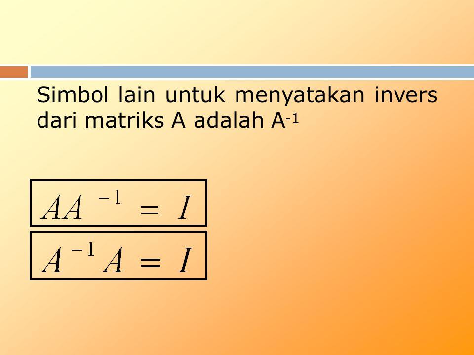 Simbol lain untuk menyatakan invers dari matriks A adalah A-1