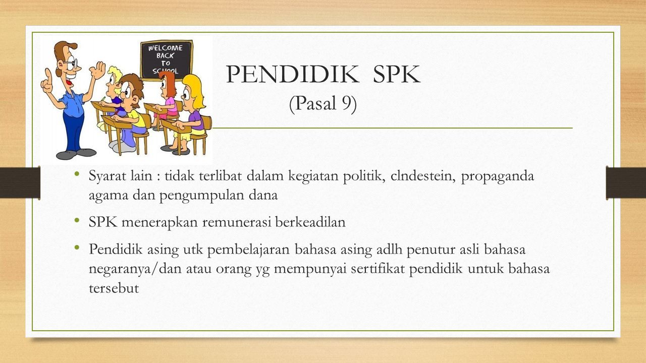 PENDIDIK SPK (Pasal 9) Syarat lain : tidak terlibat dalam kegiatan politik, clndestein, propaganda agama dan pengumpulan dana.