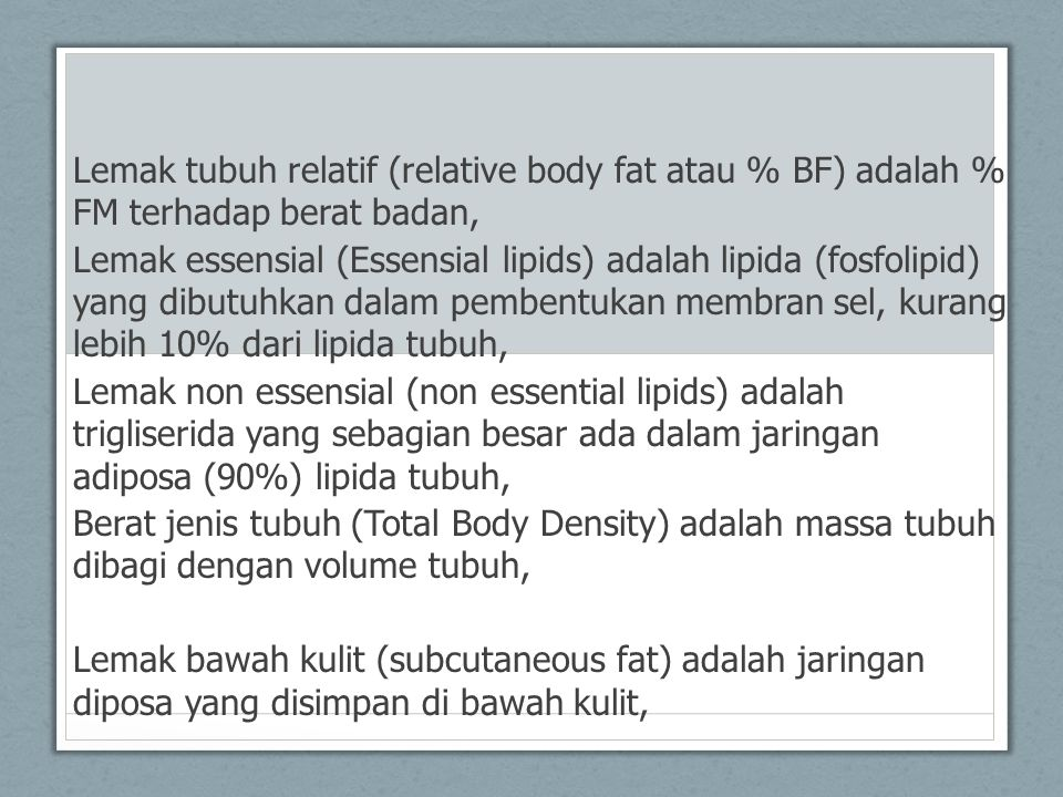 Lemak tubuh relatif (relative body fat atau % BF) adalah % FM terhadap berat badan,