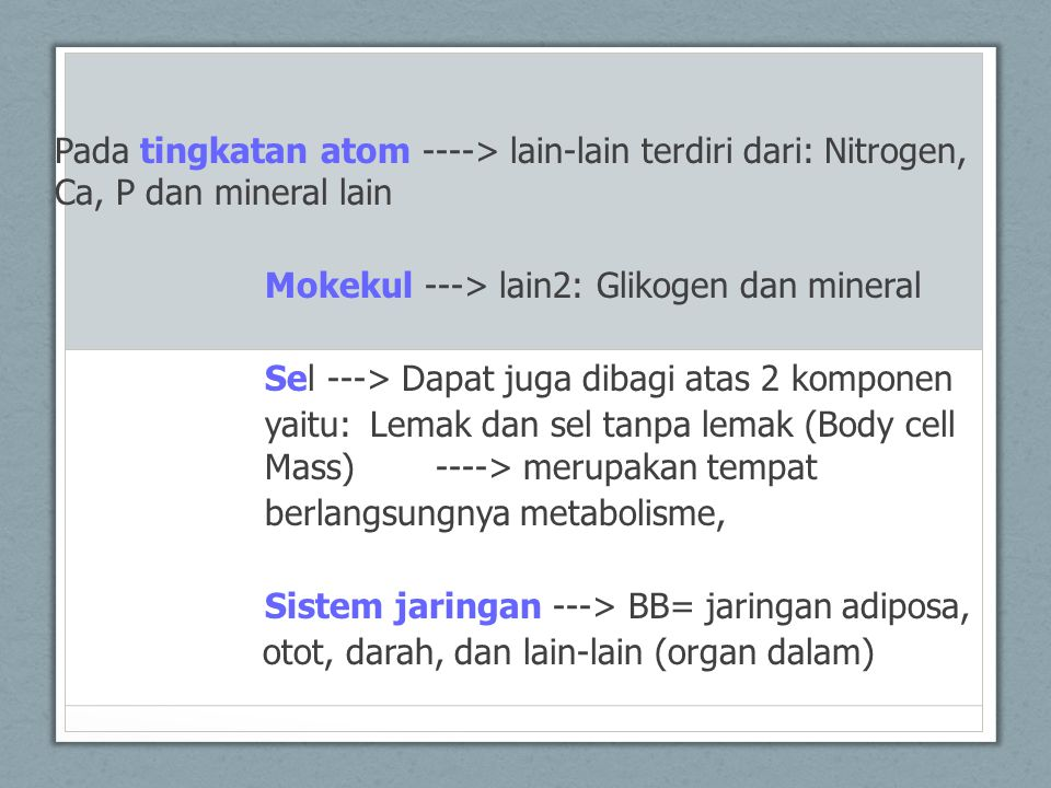 Pada tingkatan atom ----> lain-lain terdiri dari: Nitrogen, Ca, P dan mineral lain