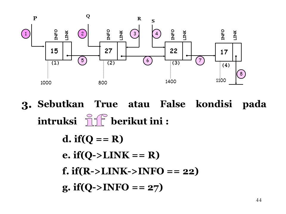 if 3. Sebutkan True atau False kondisi pada intruksi berikut ini :