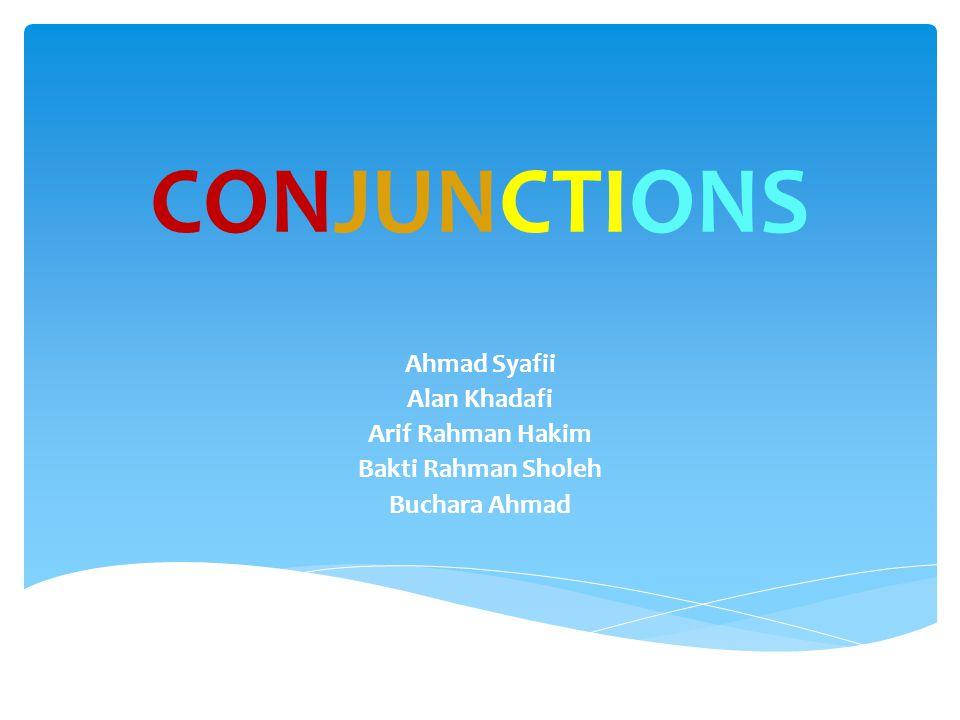 CONJUNCTIONS Ahmad Syafii Alan Khadafi Arif Rahman Hakim