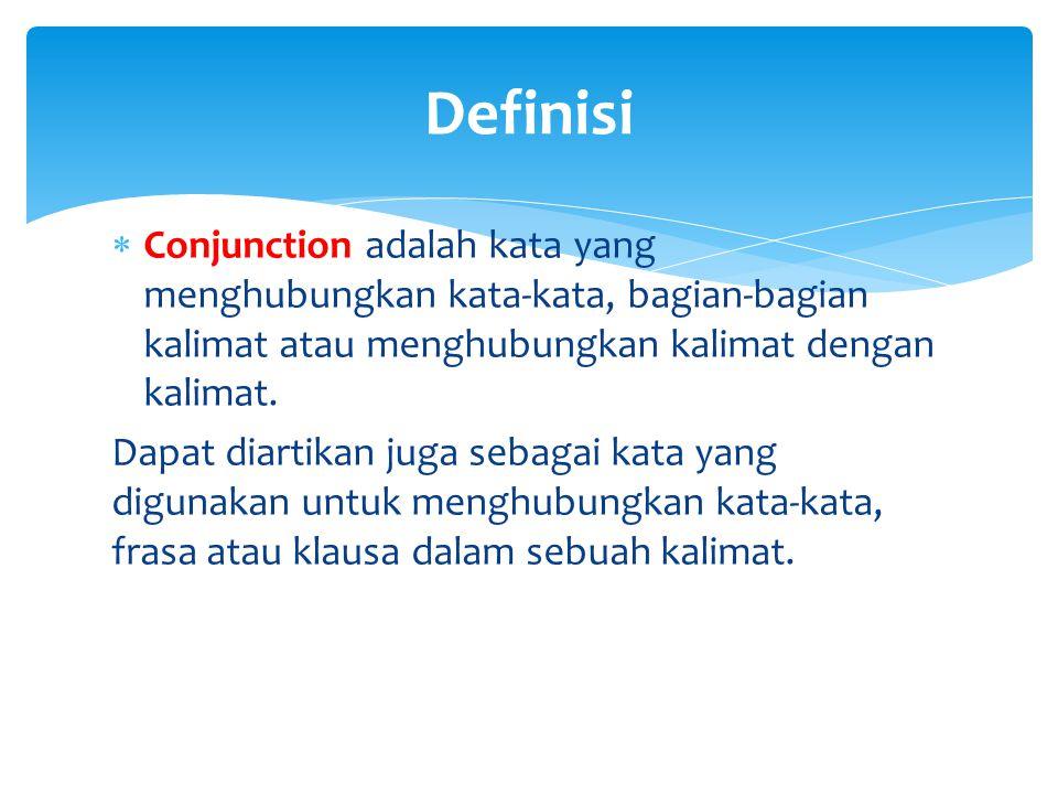 Definisi Conjunction adalah kata yang menghubungkan kata-kata, bagian-bagian kalimat atau menghubungkan kalimat dengan kalimat.