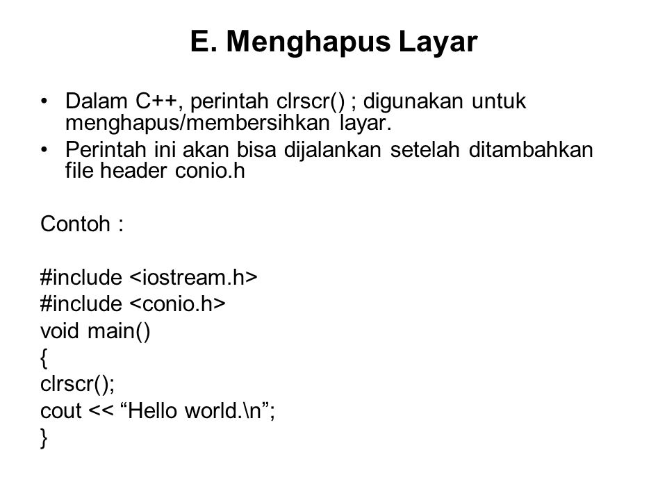 E. Menghapus Layar Dalam C++, perintah clrscr() ; digunakan untuk menghapus/membersihkan layar.