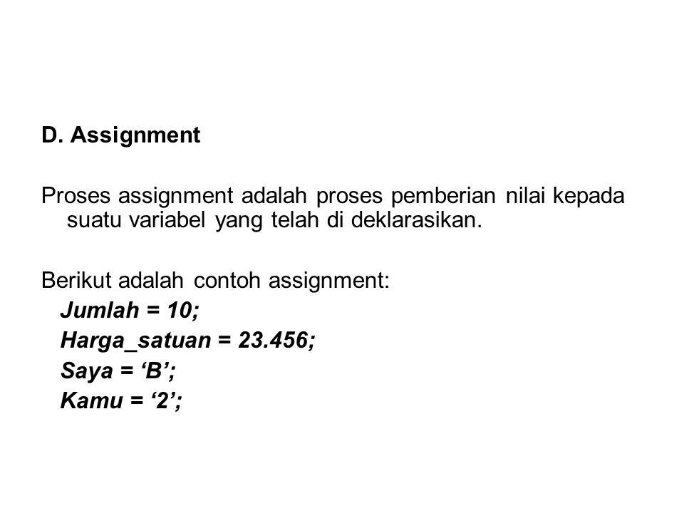 D. Assignment Proses assignment adalah proses pemberian nilai kepada suatu variabel yang telah di deklarasikan.