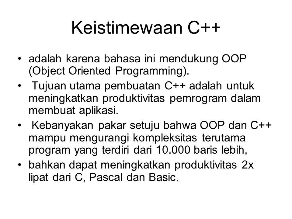 Keistimewaan C++ adalah karena bahasa ini mendukung OOP (Object Oriented Programming).