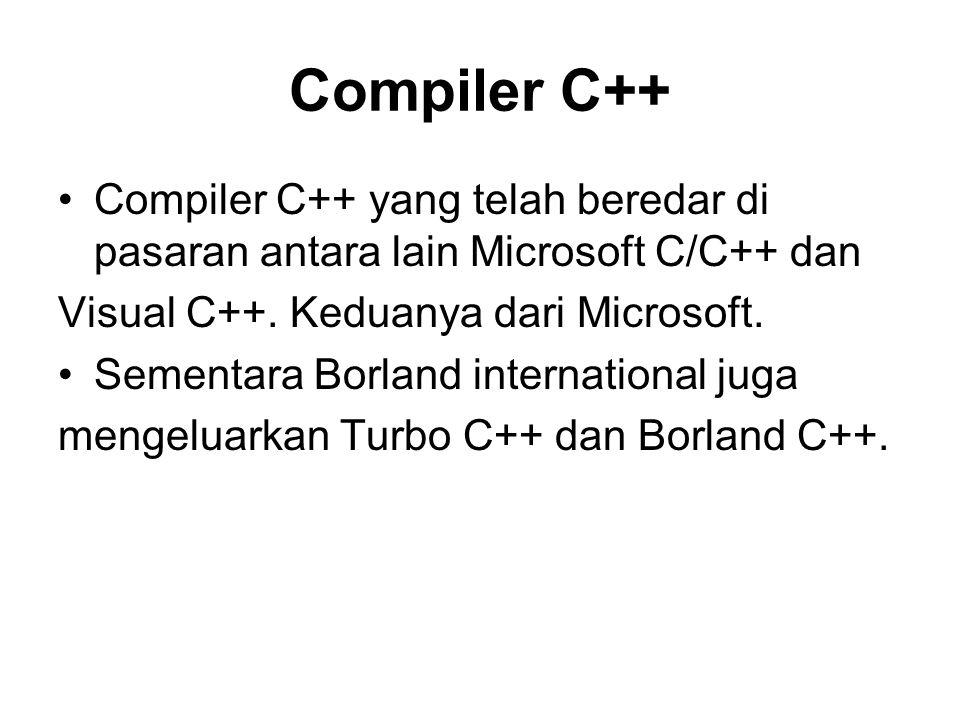 Compiler C++ Compiler C++ yang telah beredar di pasaran antara lain Microsoft C/C++ dan. Visual C++. Keduanya dari Microsoft.