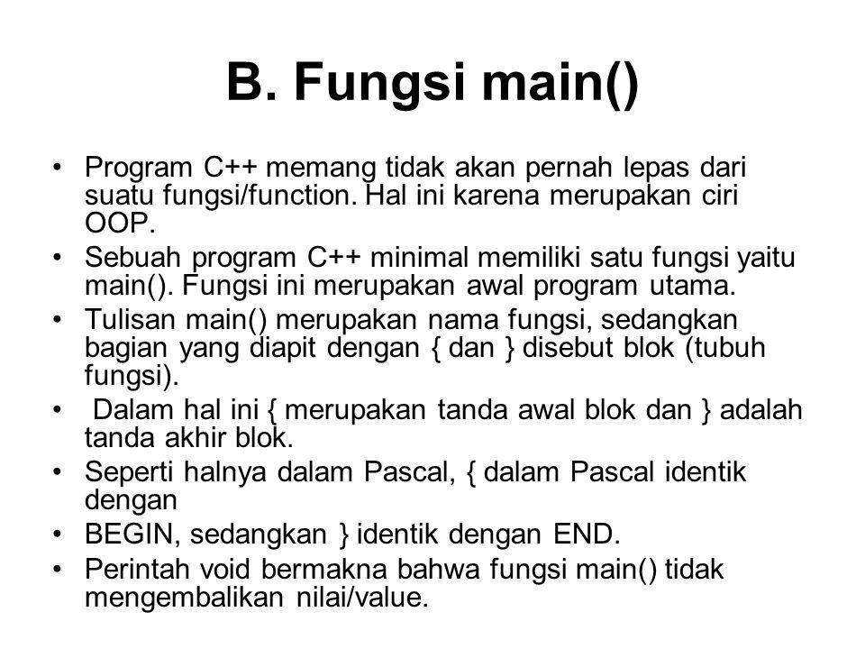 B. Fungsi main() Program C++ memang tidak akan pernah lepas dari suatu fungsi/function. Hal ini karena merupakan ciri OOP.