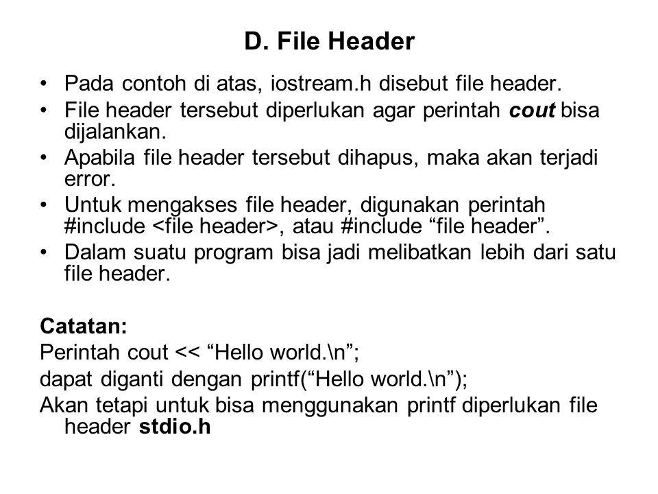 D. File Header Pada contoh di atas, iostream.h disebut file header.