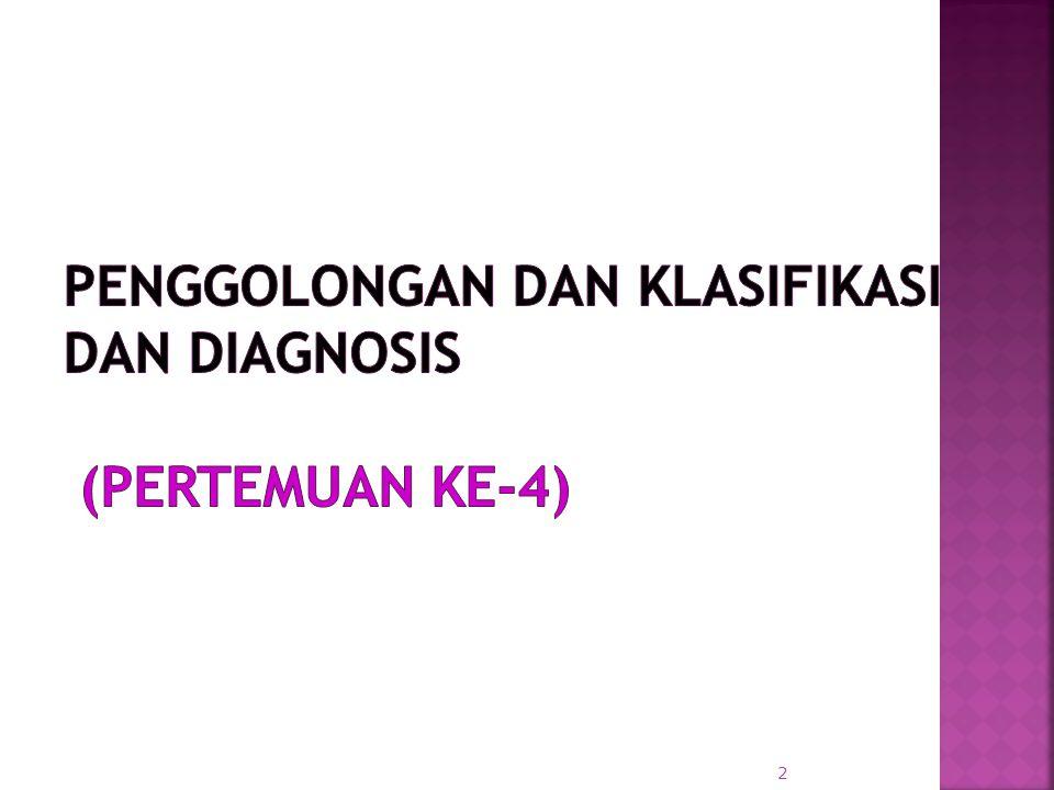 PENGGOLONGAN DAN KLASIFIKASI DAN DIAGNOSIS (Pertemuan Ke-4)