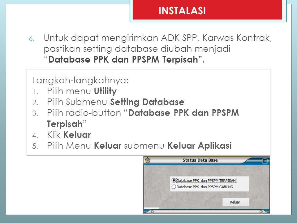 INSTALASI Untuk dapat mengirimkan ADK SPP, Karwas Kontrak, pastikan setting database diubah menjadi Database PPK dan PPSPM Terpisah .