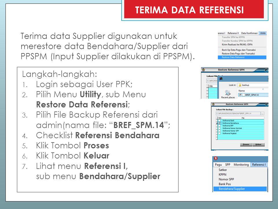 TERIMA DATA REFERENSI Terima data Supplier digunakan untuk merestore data Bendahara/Supplier dari PPSPM (Input Supplier dilakukan di PPSPM).