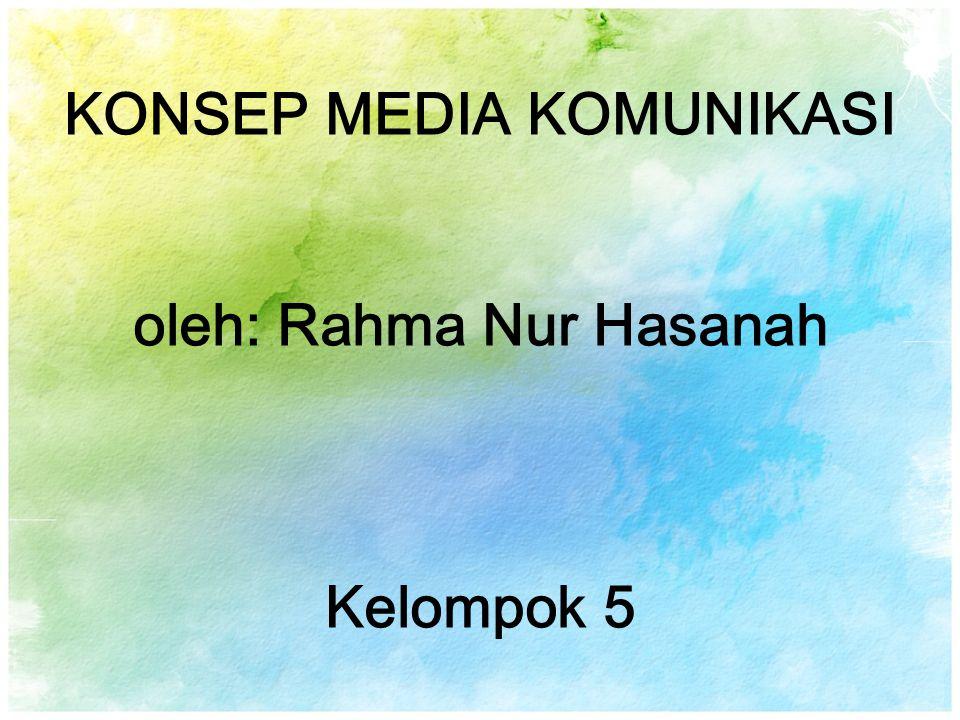 KONSEP MEDIA KOMUNIKASI oleh: Rahma Nur Hasanah Kelompok 5