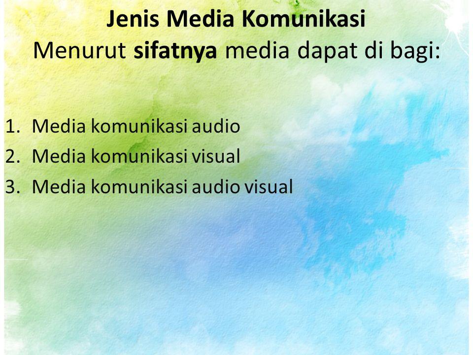 Jenis Media Komunikasi Menurut sifatnya media dapat di bagi: