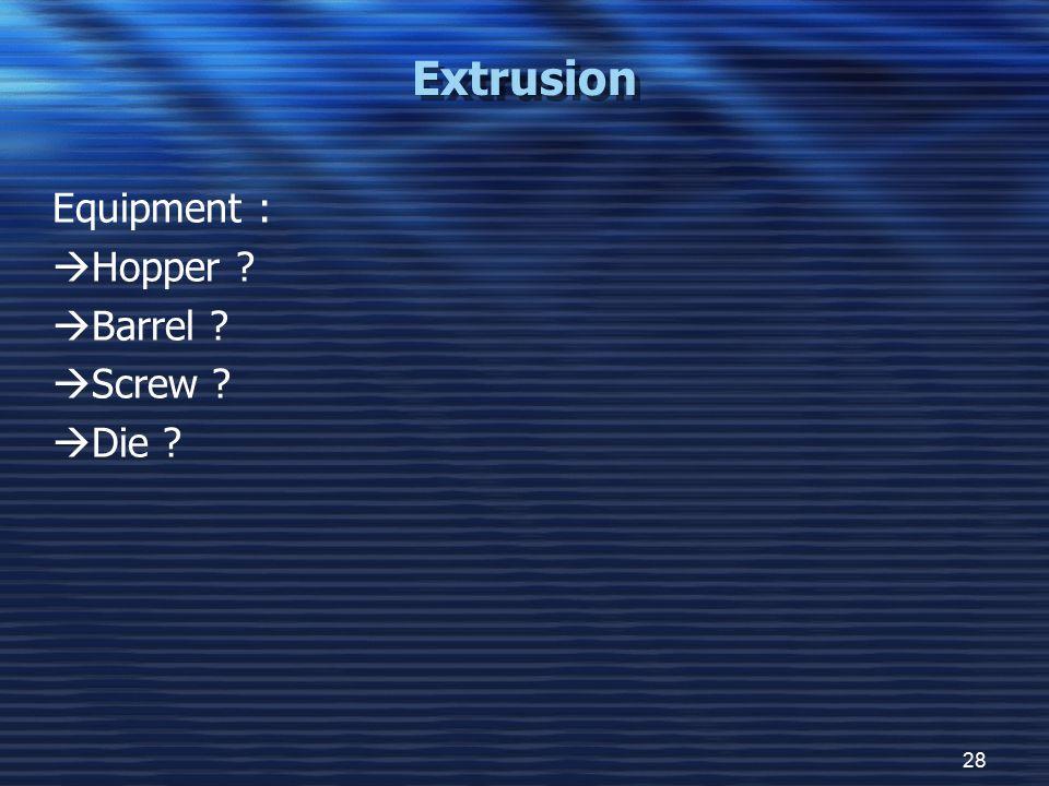 Extrusion Equipment : Hopper Barrel Screw Die