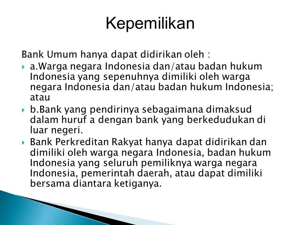Kepemilikan Bank Umum hanya dapat didirikan oleh :