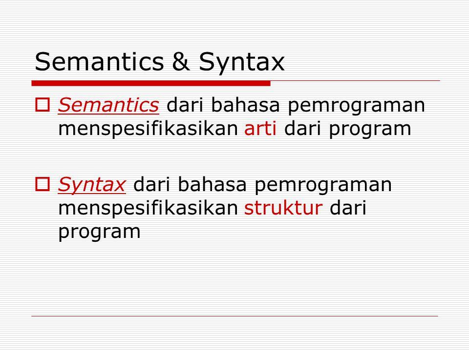 Semantics & Syntax Semantics dari bahasa pemrograman menspesifikasikan arti dari program.