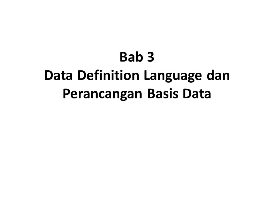 Bab 3 Data Definition Language dan Perancangan Basis Data