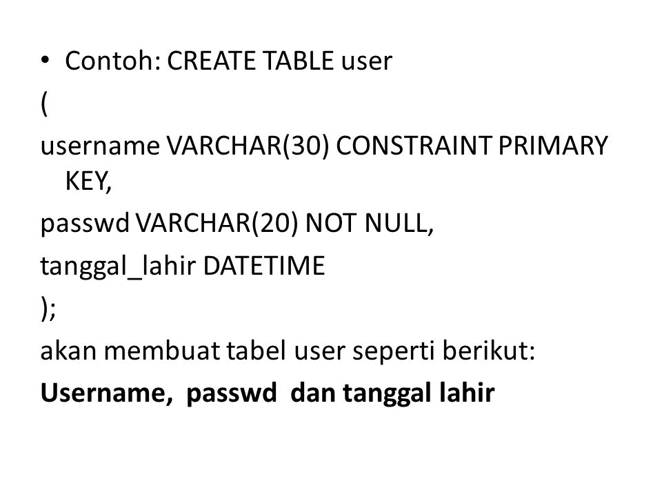 Contoh: CREATE TABLE user
