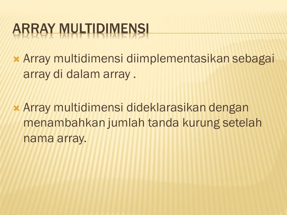 Array multidimensi Array multidimensi diimplementasikan sebagai array di dalam array .