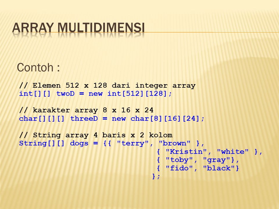 Array multidimensi Contoh : // Elemen 512 x 128 dari integer array