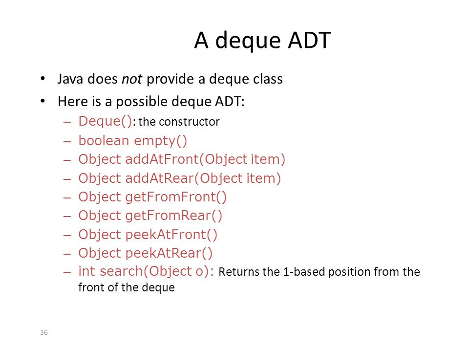 A deque ADT Java does not provide a deque class