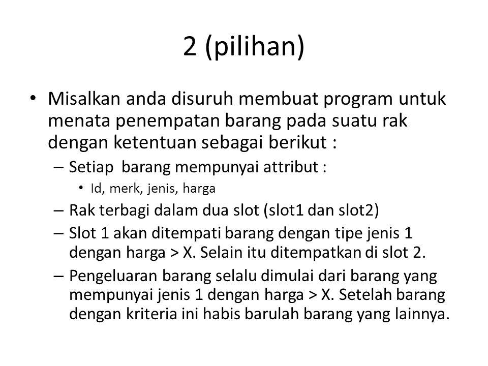 2 (pilihan) Misalkan anda disuruh membuat program untuk menata penempatan barang pada suatu rak dengan ketentuan sebagai berikut :