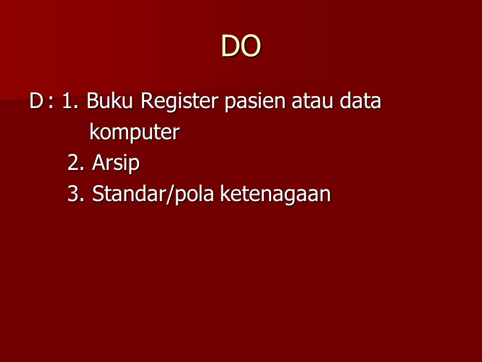 DO D : 1. Buku Register pasien atau data komputer 2. Arsip