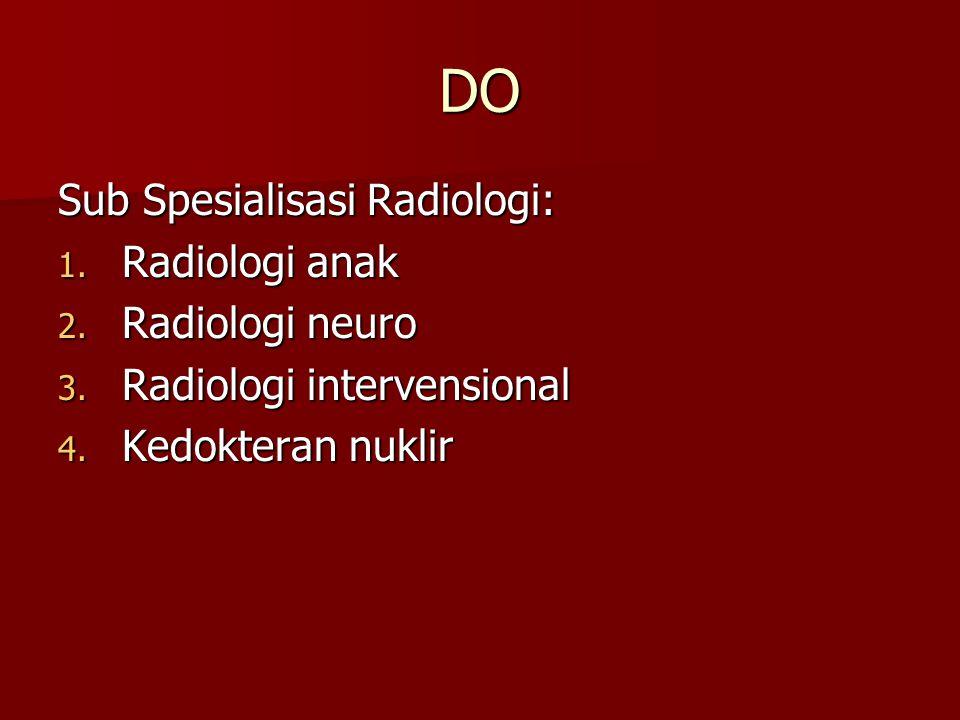 DO Sub Spesialisasi Radiologi: Radiologi anak Radiologi neuro