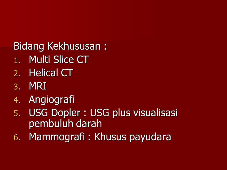 Bidang Kekhususan : Multi Slice CT. Helical CT. MRI. Angiografi. USG Dopler : USG plus visualisasi pembuluh darah.