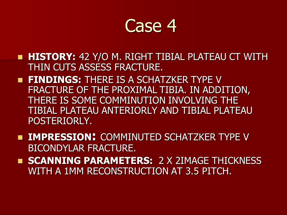 Case 4 HISTORY: 42 Y/O M. RIGHT TIBIAL PLATEAU CT WITH THIN CUTS ASSESS FRACTURE.