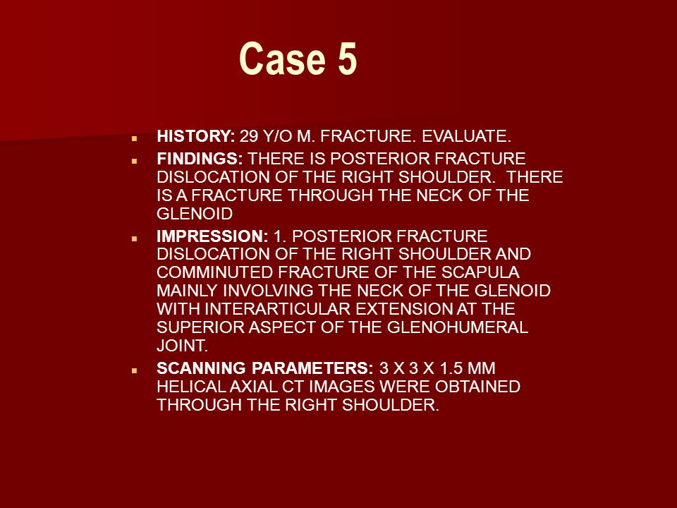 Case 5 HISTORY: 29 Y/O M. FRACTURE. EVALUATE.