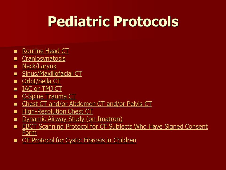 Pediatric Protocols Routine Head CT Craniosynatosis Neck/Larynx